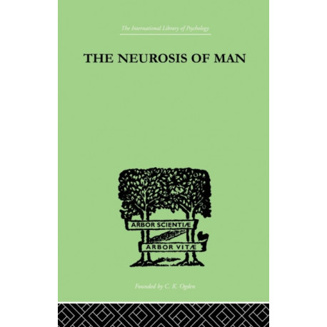 The Neurosis Of Man: An Introduction to a Science of Human Behaviour