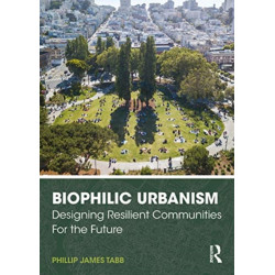 Biophilic Urbanism: Designing Resilient Communities for the Future
