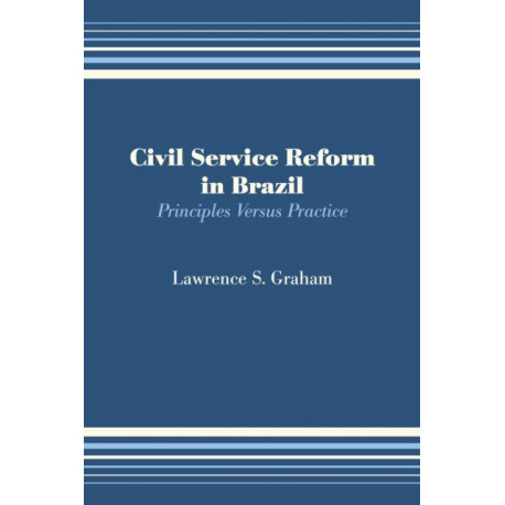 Civil Service Reform in Brazil: Principles Versus Practice