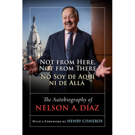 Not from Here, Not from There/No Soy de Aqui ni de Alla: The Autobiography of Nelson Diaz
