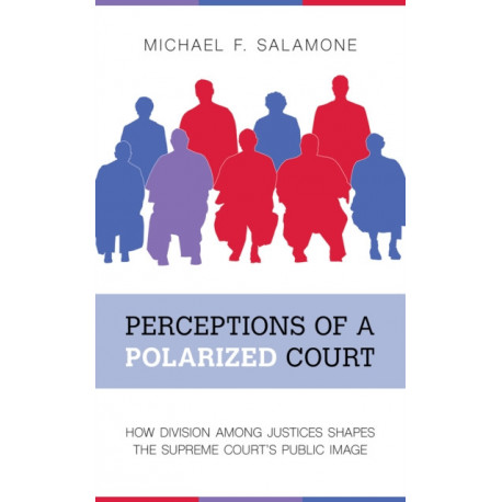 Perceptions of a Polarized Court: How Division among Justices Shapes the Supreme Court's Public Image