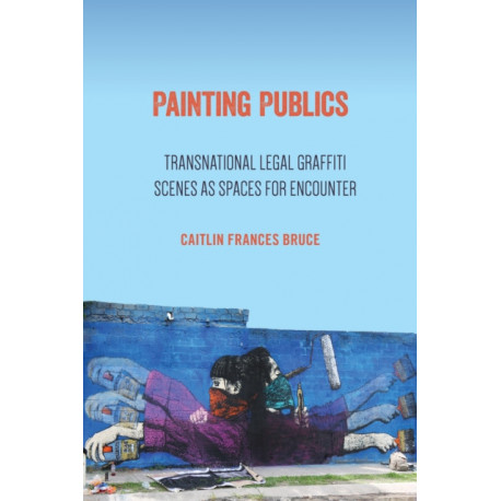 Painting Publics: Transnational Legal Graffiti Scenes as Spaces for Encounter