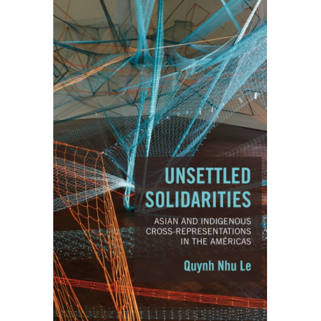 Unsettled Solidarities: Asian and Indigenous Cross-Representations in the Americas