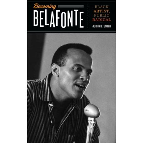 Becoming Belafonte: Black Artist, Public Radical