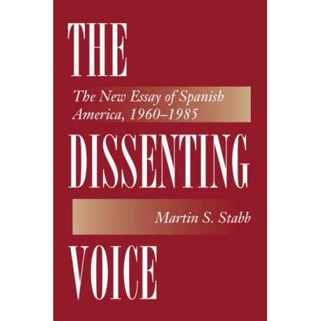 The Dissenting Voice: The New Essay of Spanish America, 1960-1985