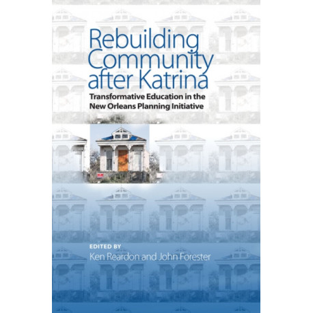 Rebuilding Community after Katrina: Transformative Education in the New Orleans Planning Initiative