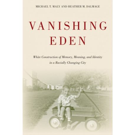 Vanishing Eden: White Construction of Memory, Meaning, and Identity in a Racially Changing City
