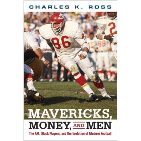 Mavericks, Money, and Men: The AFL, Black Players, and the Evolution of Modern Football