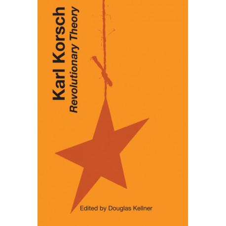 Karl Korsch: Revolutionary Theory
