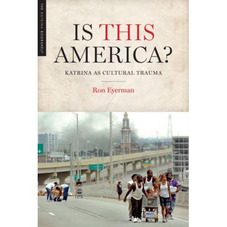 Is This America?: Katrina as Cultural Trauma