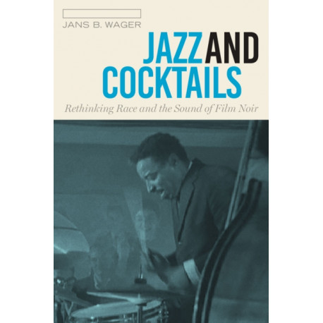 Jazz and Cocktails: Rethinking Race and the Sound of Film Noir