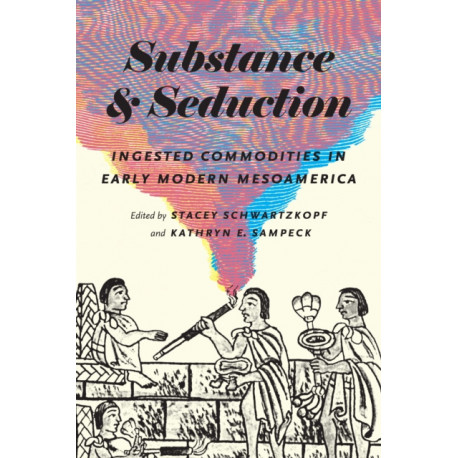 Substance and Seduction: Ingested Commodities in Early Modern Mesoamerica