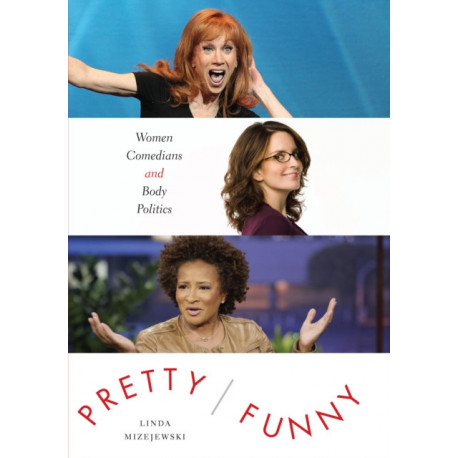 Pretty/Funny: Women Comedians and Body Politics