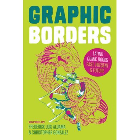 Graphic Borders: Latino Comic Books Past, Present, and Future