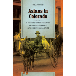 Asians in Colorado: A History of Persecution and Perseverance in the Centennial State