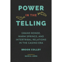 Power in the Telling: Grand Ronde, Warm Springs, and Intertribal Relations in the Casino Era