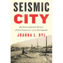 Seismic City: An Environmental History of San Francisco's 1906 Earthquake