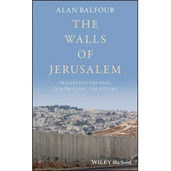 The Walls of Jerusalem: Preserving the Past, Controlling the Future
