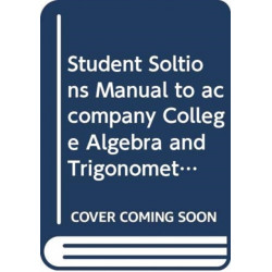 Student Soltions Manual to accompany College Algebra and Trigonometry