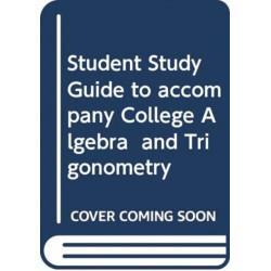 Student Study Guide to accompany College Algebra  and Trigonometry