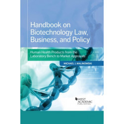 Handbook on Biotechnology Law, Business, and Policy: Human Health Products