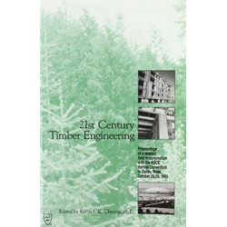 21st Century Timber Engineering: Proceedings of a Session Held in Conjunction with the ASCE National Convention in Dallas, Texas, October 24-28, 1993