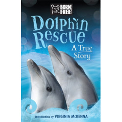 Born Free: Dolphin Rescue: A True Story