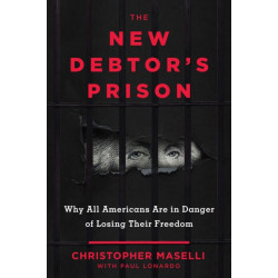 The New Debtors' Prison: Why All Americans Are in Danger of Losing Their Freedom