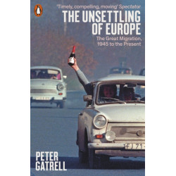 The Unsettling of Europe: The Great Migration, 1945 to the Present