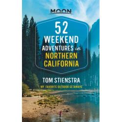 52 Weekend Adventures in Northern California (First Edition): My Favorite Outdoor Getaways