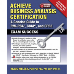 Achieve Business Analysis Certification: The Complete Guide to Pmi-Pba[Unk], Cbap[Registered] and CPRE[Registered