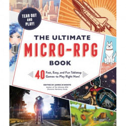The Ultimate Micro-RPG Book: 40 Fast, Easy, and Fun Tabletop Games