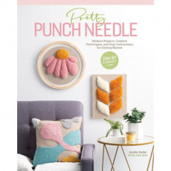 Pretty Punch Needle: Modern Projects, Creative Techniques and Easy Instructions for Getting Started