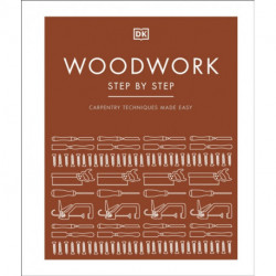 Woodwork Step by Step: Carpentry Techniques Made Easy