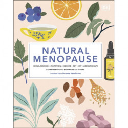 Natural Menopause: Herbal Remedies, Aromatherapy, CBT, Nutrition, Exercise, HRT...for Perimenopause, Menopause, and Beyond