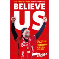 Believe Us: How JuRgen Klopp Transformed Liverpool into Title Winners
