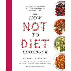 The How Not To Diet Cookbook: Over 100 Recipes for Healthy, Permanent Weight Loss