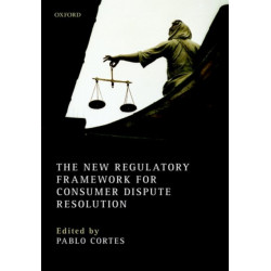 The New Regulatory Framework for Consumer Dispute Resolution