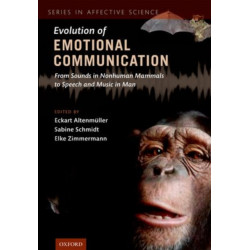 The Evolution of Emotional Communication: From Sounds in Nonhuman Mammals to Speech and Music in Man