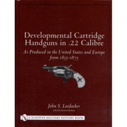 Develmental Cartridge Handguns in .22 Calibre: As Produced in the United States and Eure from 1855-1875