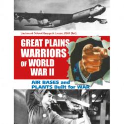 Great Plains Warriors of World War II: Air Bases and Plants Built for War: Nebraska's Contribution to Winning the War
