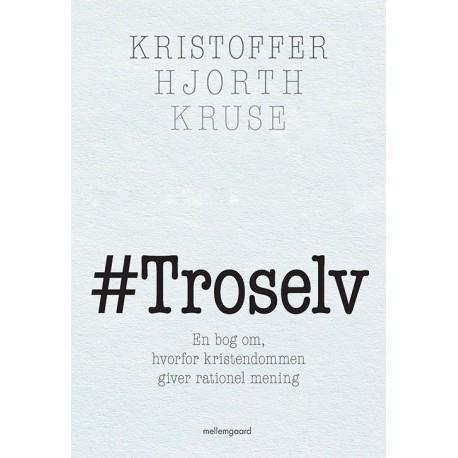 Troselv: en bog om hvorfor kristendommen giver rationel mening