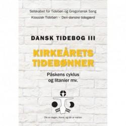 Dansk tidebog - Kirkeårets tidebønner: klassisk tidebøn - den danske tidegærd - påskens cyklus og litanier mv. (Bd. 3)