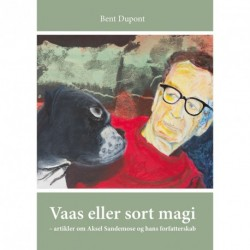 Vaas eller sort magi: artikler om Aksel Sandemose og hans forfatterskab