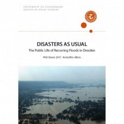DISASTERS AS USUAL: The Public Life of Recurring Floods in Dresden