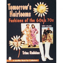 Tomorrow's Heirlooms: Womens Fashions of the 60s and 70s