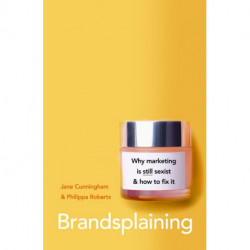 Brandsplaining: Why Marketing is (Still) Sexist and How to Fix It