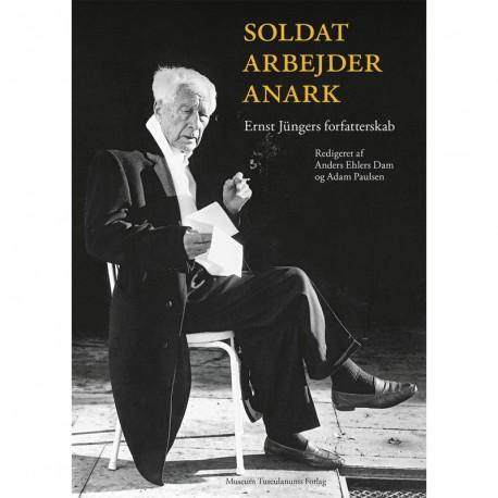 Soldat, arbejder, anark: Ernst Jüngers forfatterskab