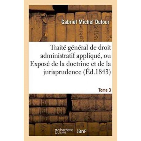Traite general de droit administratif applique, Expose de la doctrine et jurisprudence. Tome 3