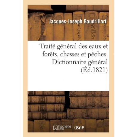 Traite general des eaux et forets, chasses et peches. Dictionnaire general, raisonne